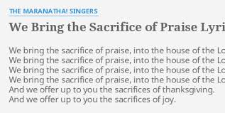 we bring the sacrifice of praise lyrics by the maranatha singers
