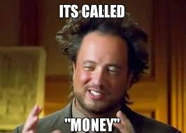 Meme Money - its called money ancient aliens crazy history channel guy