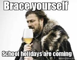 Meme Creator Brace Yourself - meme creator brace yourself school holidays are coming meme