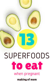 13 superfoods to eat while pregnant making of mom