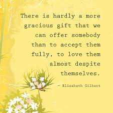 Somebody To Love Quotes by Romantic Quotes Elizabeth Gilbert Romantic Quotes