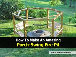 Firepit Backyard How To Make An Amazing Porch Swing Fire Pit