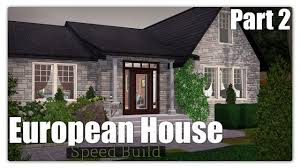 the sims 3 speed build european house part 2 youtube