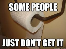 Toilet Paper Meme - some people just don t get it wrong way toilet paper quickmeme