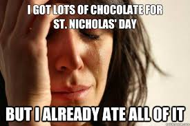 St Nicholas Meme - i got lots of chocolate for st nicholas day but i already ate