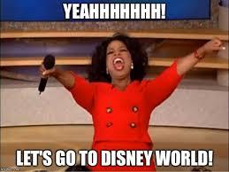 Disney World Meme - oprah you get a meme imgflip