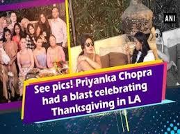see pics priyanka chopra had a blast celebrating thanksgiving in