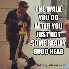 Good Head Meme - the walk you do after you just got some really good head drake
