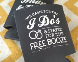wedding koozie ideas wedding can coolers we came for the i do s and stayed for