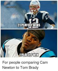 Cam Newton Memes - playoff win for people comparing cam newton to tom brady cam