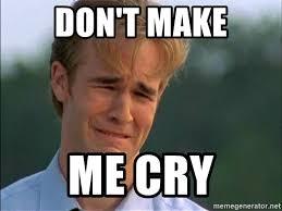 Make Me A Meme - don t make me cry dawson crying meme generator