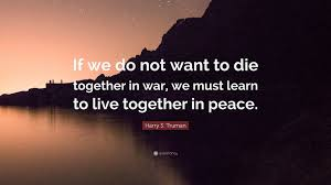 harry s truman quote u201cif we do not want to die together in war