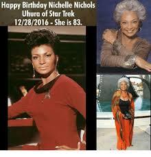 Star Trek Happy Birthday Meme - happy birthday nichelle nichols uhura of star trek 12282016 she is