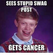 Memes Swag - sees stupid swag post gets cancer meme r net meme on