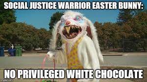 Chocolate Bunny Meme - social justice warrior easter bunny imgflip