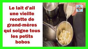 vieilles recettes de cuisine de grand mere le lait d ail une vieille recette de grand mères qui soigne tous les