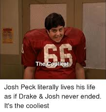 Drake Josh Memes - pootball e th liest josh peck literally lives his life as if drake