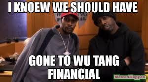 Wu Tang Meme - i knoew we should have gone to wu tang financial meme custom