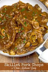 easy mushroom gravy recipe by skillet pork chops in onion mushroom gravy things that look