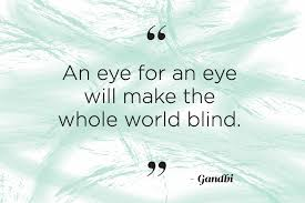An Eye For An Eye Will Make The World Blind Popular Quotes That Constantly Get Misattributed Reader U0027s Digest