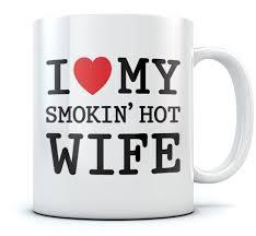 s day mugs i my smokin hot coffee mug s day