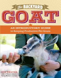 The Backyard by The Backyard Goat An Introductory Guide To Keeping And Enjoying