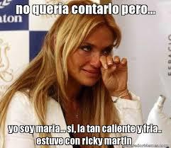Ricky Martin Meme - no queria contarlo pero yo soy maria si la tan caliente y