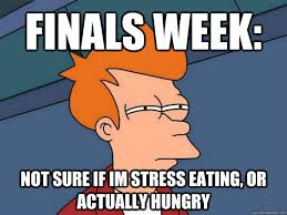 Emotional Eating Meme - finals week not sure if im stress eating or actually hungry