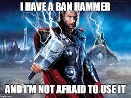 Ban Hammer Meme - thor imgflip