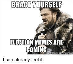 Meme Brace Yourself - brace yourself election memes are coming lmemegenerator net i can