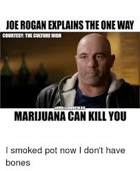 Joe Rogan Meme - joe rogan explainsthe one way courtesy thecuiturehigh marijuana can