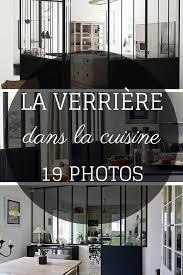 verriere dans une cuisine la verrière dans la cuisine 19 idées photos la verriere