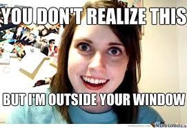 Stalker Meme - stalker girlfriend by super cake meme center