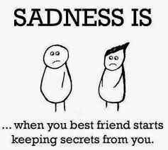 sadness is when your best friend starts keeping secrets from you