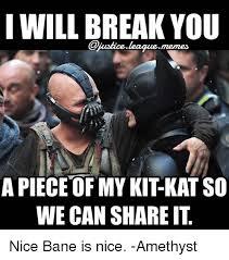 Bane Meme Internet - i will break you qjusiceleaquememes a piece of my kit kat so we