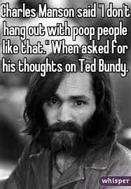 Charles Manson Meme - manson said i don t hang out with poop people like that when
