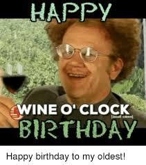 Birthday Wine Meme - happy wine o clock birthday happy birthday to my oldest meme on