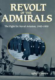 revolt of the admirals the fight for naval aviation 1945 1950
