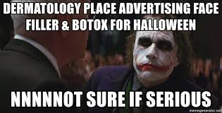 Not Sure If Serious Meme - dermatology place advertising face filler botox for halloween