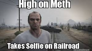 Meth Meme - meme maker high on meth takes selfie on railroad