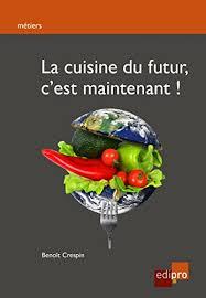 responsable cuisine la cuisine du futur c est maintenant guide pratique pour