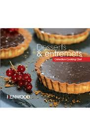 livre de cuisine kenwood livre de cuisine kenwood desserts et entremets darty
