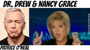 Nancy Grace Meme - patrice o neal dr drew nancy grace youtube