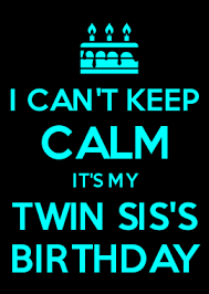 How To Make Keep Calm Memes - i can t keep calm it s my twin sis s birthday y pinterest