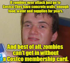 Costco Meme - if zombies ever attack just go to costco they have concrete walls