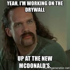 Drywall Meme - yeah i m working on the drywall up at the new mcdonald s