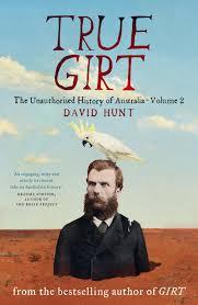 true girt the unauthorised history of australia by david hunt