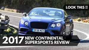 bentley continental gt review 2017 look this new bentley continental supersports 2017 review youtube