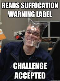 Challenge Suffocation Reads Suffocation Warning Label Challenge Accepted Bagman