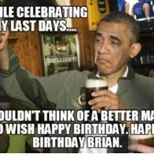 Brian Meme - 25 best memes about happy birthday brian beer happy birthday